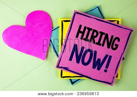 Writing Note Showing  Hiring Now Motivational Call. Business Photo Showcasing Workforce Wanted New E