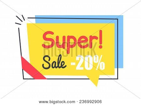Super Sale Promo Sticker In Square Shape Frame Speech Bubble 20 Discount Offer Vector Illustration I