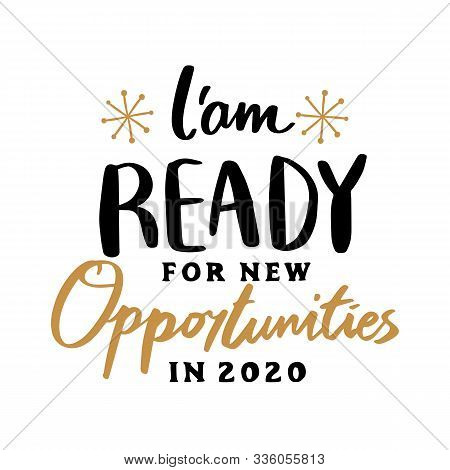 Iam Ready For New Opportunities In 2020 Quote Text For Happy New Year Hand Lettering Typography Vect
