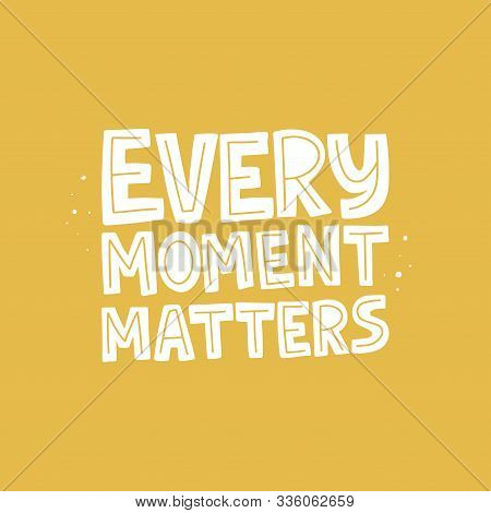 Every Moment Matters Vector Quote. Unique Motivational Message
