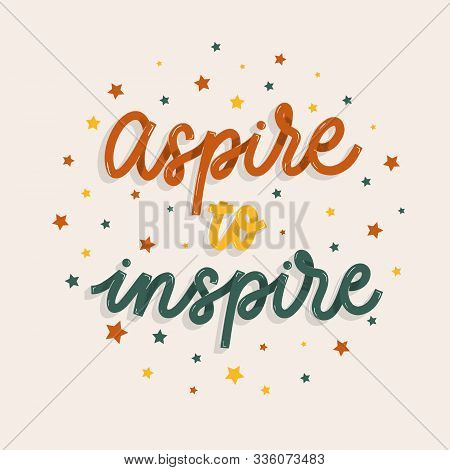 Aspire To Inspire. Card  With Calligraphy. Hand Drawn  Modern Lettering.