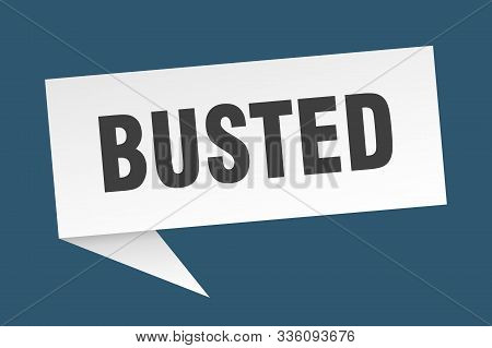 Busted Speech Bubble. Busted Sign. Busted Banner
