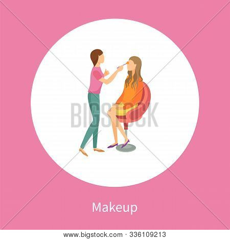 Makeup Poster Stylist Making Fashion Glamor Maquillage To Client In Chair Vector In Circle. Professi
