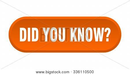 Did You Know Button. Did You Know Rounded Orange Sign. Did You Know