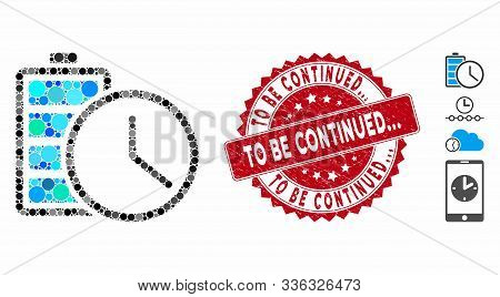Mosaic Battery Time Icon And Rubber Stamp Watermark With To Be Continued... Text. Mosaic Vector Is D