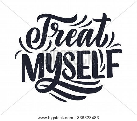Treat Myself Lettering. Vector Quote For Blog Or Sale. Time To Something Nice. Beauty, Body Care, Pr