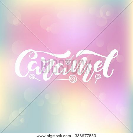 Vector Illustration Of Caramel Brush Lettering For Banner, Leaflet, Poster, Clothes, Confectionary O