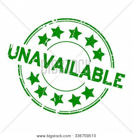 Grunge Green Unavailable Word With Star Icon Round Rubber Stamp On White Background