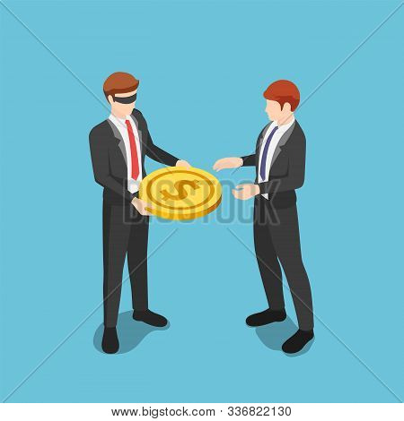 Flat 3d Isometric Blindfolded Businessman Giving Dollar Coin Money To Other Business People. Prevent