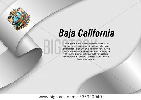Waving Ribbon Or Banner With Flag Of Baja California. State Of Mexico. Template For Poster Design