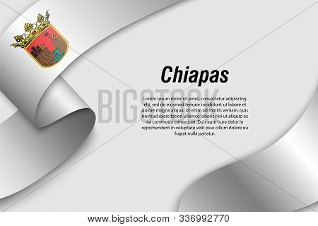 Waving Ribbon Or Banner With Flag Of Chiapas. State Of Mexico. Template For Poster Design