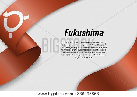 Waving Ribbon Or Banner With Flag Of Fukushima. Prefecture Of Japan. Template For Poster Design