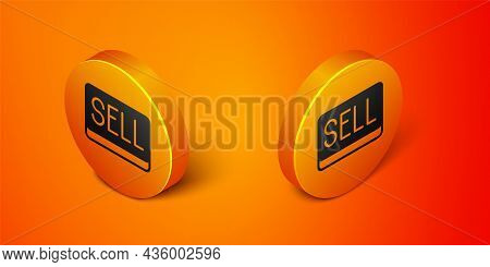 Isometric Sell Button Icon Isolated On Orange Background. Financial And Stock Investment Market Conc