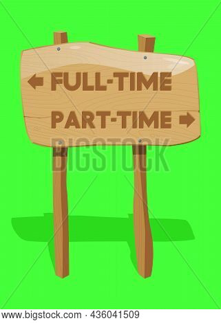 Part-time And Full-time Text With Arrows On Wooden Sign. Cartoon Vector Illustration.