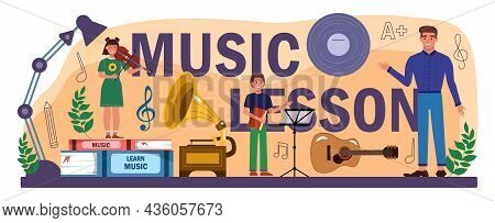 Music Lesson Typographic Header. Students Learn To Play Music At Music Club