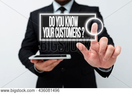 Inspiration Showing Sign Do You Know Your Customers Question. Business Approach Asking To Identify A