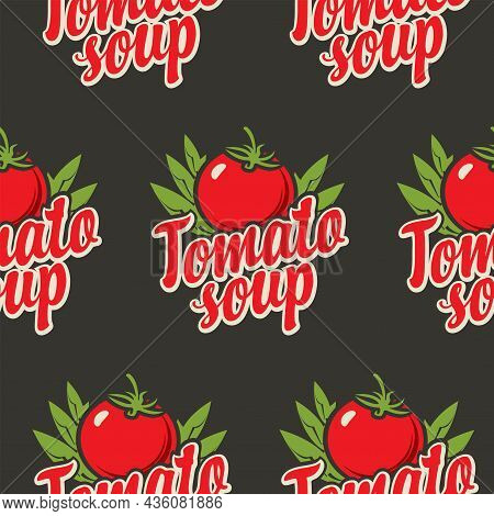 Seamless Pattern With Tomatoes And Inscriptions Tomato Soup In A Flat Style On A Black Backdrop. Rep