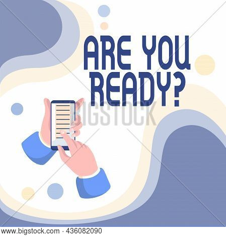 Conceptual Display Are You Ready Question. Business Concept Used Telling Someone Start Something Whe