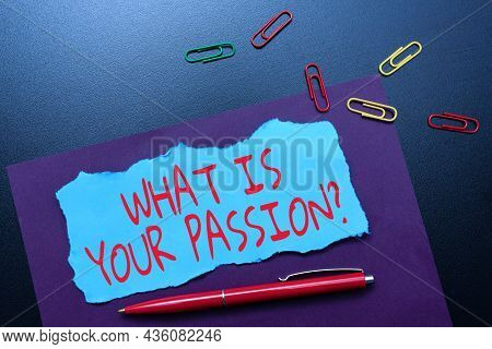Sign Displaying What Is Your Passion Question. Business Concept Asking About His Strong And Barely C