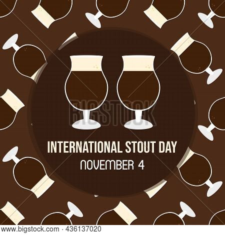 International Stout Day Greeting Card, Vector Illustration With Beer Glasses With Foam Seamless Patt