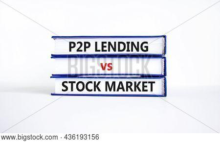 P2p, Peer To Peer Lending Vs Stock Market Symbol. Concept Words 'p2p Lending Vs Stock Market' On Boo
