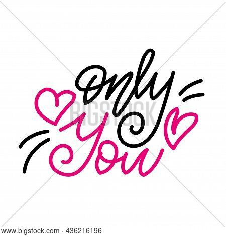 Only You. Inspirational Romantic Lettering Isolated On White Background. Positive Quote. Vector Illu