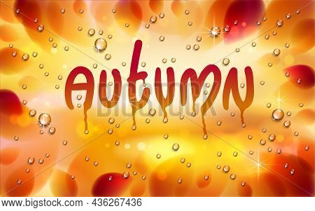 Autumn Word Drawn On A Window, Yellow And Red Leaves And Water Rain Drops Or Condensate Macro, Vecto