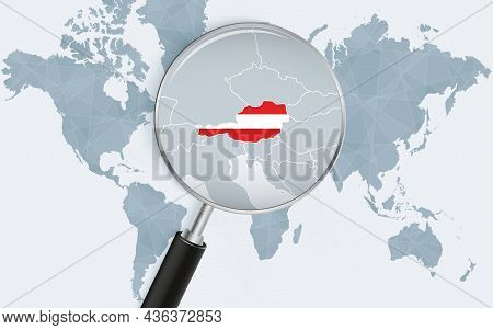 World Map With A Magnifying Glass Pointing At Austria. Map Of Austria With The Flag In The Loop. Vec