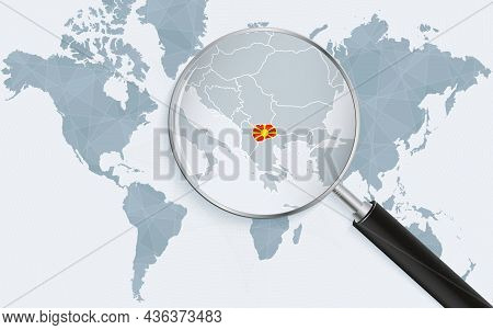 World Map With A Magnifying Glass Pointing At Macedonia. Map Of Macedonia With The Flag In The Loop.