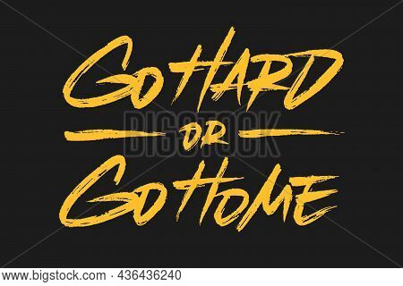 Go Hard Or Go Home Vector Lettering Design. Hand Drawn Typographic Artwork