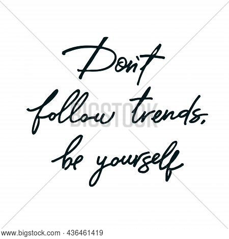 Dont Follow Trends, Be Yourself. Handwritten Motivational Quote Isolated On White Background