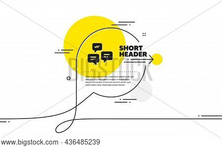 Chat Messages Icon. Continuous Line Chat Bubble Banner. Conversation Or Sms Sign. Communication Symb