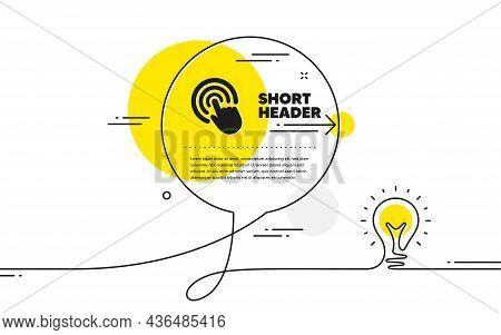 Hand Click Icon. Continuous Line Idea Chat Bubble Banner. Finger Touch Sign. Cursor Pointer Symbol.