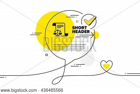 Legal Documents Icon. Continuous Line Check Mark Chat Bubble. Justice Scales Sign. Judgement Doc Sym
