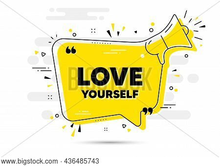 Love Yourself Motivation Quote. Yellow Megaphone Chat Bubble Background. Motivational Slogan. Inspir