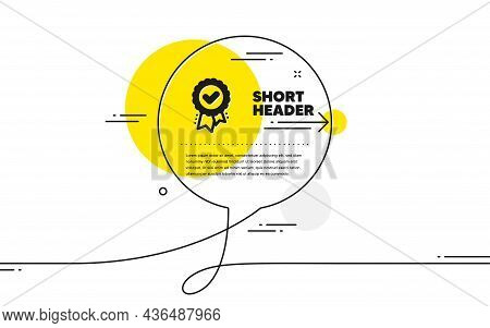 Approved Award Icon. Continuous Line Chat Bubble Banner. Accepted Certificate Sign. Confirmed Medal