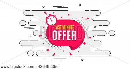 Last Minute Sticker. Geometric Ad Banner On Flow Pattern. Hot Offer Chat Bubble Icon. Special Deal L