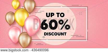 Up To 60 Percent Discount. Balloons Frame Promotion Banner. Sale Offer Price Sign. Special Offer Sym