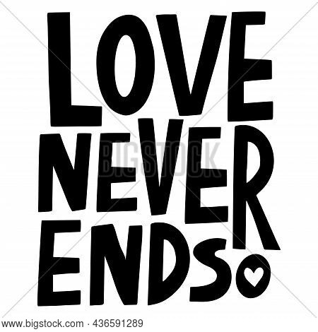 Vector Handwritten Lettering Of Love Never Ends In Black On A White Background