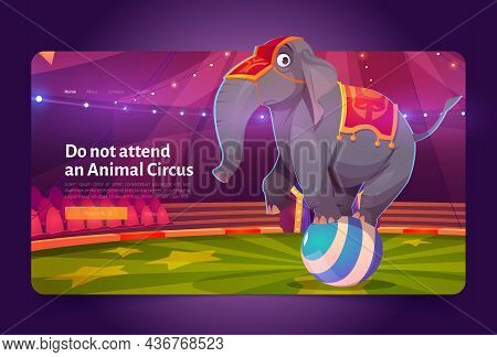 Do Not Attend Animal Circus Banner With Sad Elephant Standing On Ball. Concept Of Exploitation Wild