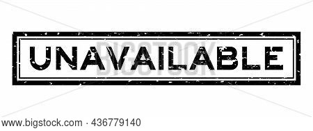 Grunge Black Unavailable Word Sqaure Rubber Seal Stamp On White Background
