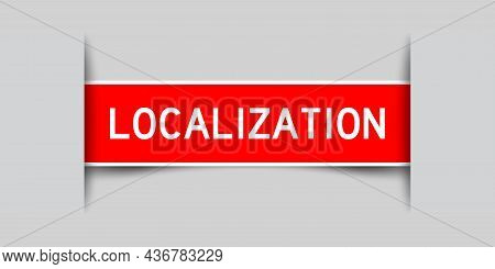 Inserted Red Color Label Sticker With Word Localization On Gray Background