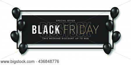 Black Friday Banner. Black Frame With Luxury Golden Text And Flying Balloons. Black Friday Advertisi