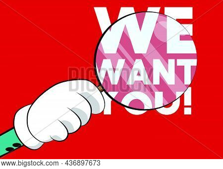 We Want You! Text. Jobs, Job Working Recruitment Employees Business Concept. Words Under Magnifying