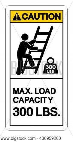 Caution Max Ladder Capacity 300 Lbs Symbol Sign, Vector Illustration, Isolate On White Background La