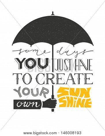 Poster with hand holding umbrella and text lettering. Typographic background with motivation quote. EPS 10 vector design.