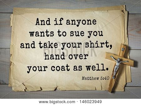 Bible verses from Matthew And if anyone wants to sue you and take your shirt, hand over your coat as well.