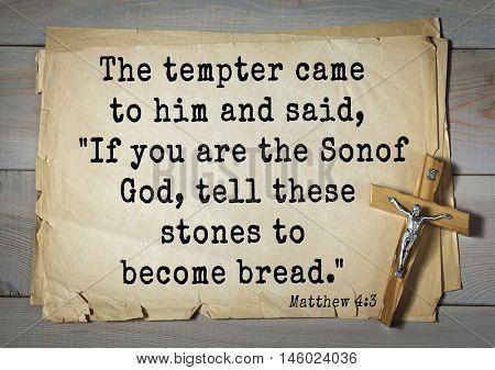 Bible verses from Matthew.The tempter came to him and said,