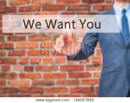 We Want You - Businessman Hand Pressing Button On Touch Screen Interface.