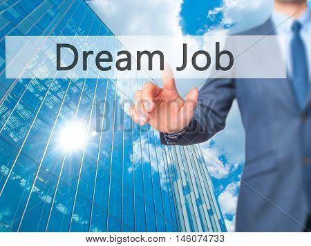 Dream Job - Businessman Hand Pressing Button On Touch Screen Interface.